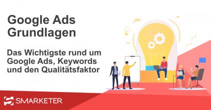 Google Ads Grundlagen: Konto, Qualitätsfaktor und Keywords