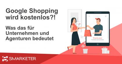 Google Shopping wird kostenlos?! – Was bedeutet das für Unternehmen und Agenturen?