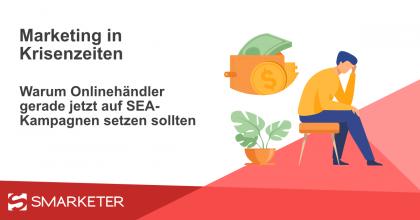 Warum Onlinehändler gerade in der Krise auf SEA-Kampagnen setzen sollten