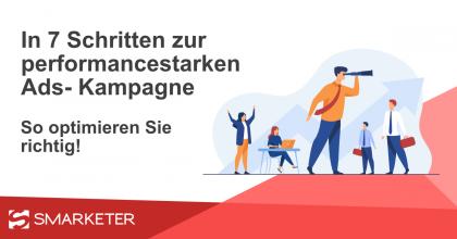 Google Ads optimieren: In 7 Schritten zur performancestarken Ads Kampagne!
