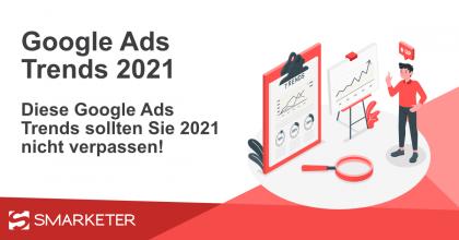 Diese Google Ads Trends sollten Sie 2021 nicht verpassen!