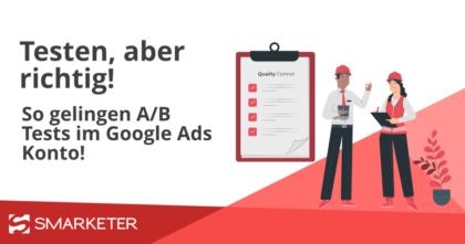 Testen, aber richtig! So funktionieren A/B-Tests im Google Ads Konto