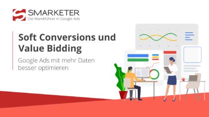 Google Ads besser optimieren: Mit Soft Conversions und Value Bidding
